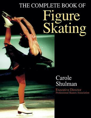 The Complete Book of Figure Skating By Shulman, Carole